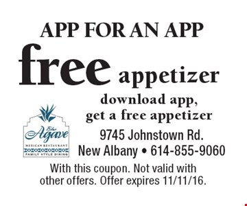 APP FOR AN APP free appetizer download app, get a free appetizer. With this coupon. Not valid with other offers. Offer expires 11/11/16.