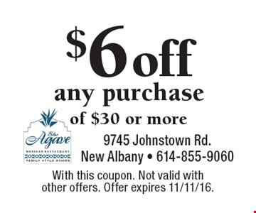 $6 off any purchase of $30 or more. With this coupon. Not valid with other offers. Offer expires 11/11/16.