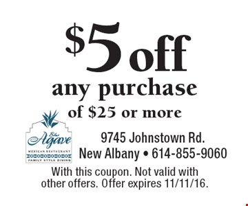$5 off any purchase of $25 or more. With this coupon. Not valid with other offers. Offer expires 11/11/16.