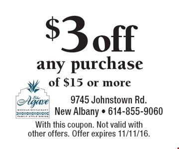$3 off any purchase of $15 or more. With this coupon. Not valid with other offers. Offer expires 11/11/16.