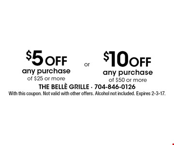 $5 Off any purchase of $25 or more OR $10 Off any purchase of $50 or more. With this coupon. Not valid with other offers. Alcohol not included. Expires 2-3-17.