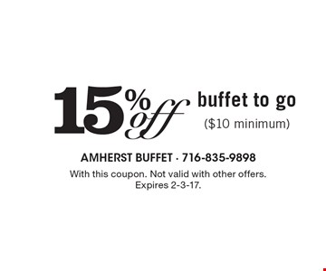 15% off buffet to go ($10 minimum). With this coupon. Not valid with other offers. Expires 2-3-17.