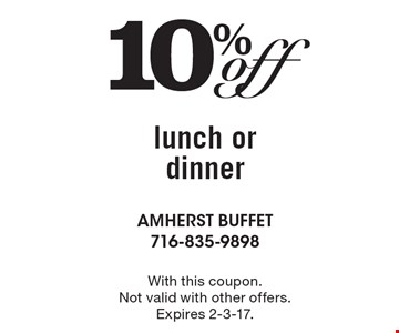 10% off lunch or dinner. With this coupon. Not valid with other offers. Expires 2-3-17.