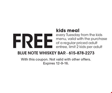 Free kids meal. Every Tuesday from the kids menu, valid with the purchase of a regular priced adult entree, limit 2 kids per adult. With this coupon. Not valid with other offers. Expires 12-9-16.