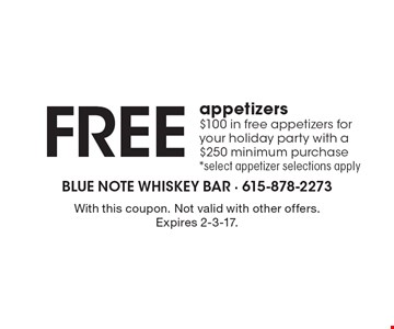 $100 in free appetizers for your holiday party with a $250 minimum purchase. Select appetizer selections apply. With this coupon. Not valid with other offers. Expires 2-3-17.
