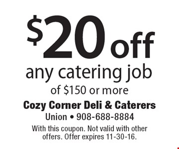 $20 off any catering job of $150 or more. With this coupon. Not valid with other offers. Offer expires 11-30-16.
