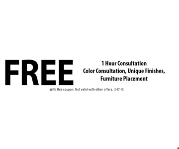 FREE 1 Hour Consultation Color Consultation, Unique Finishes, Furniture Placement. With this coupon. Not valid with other offers. 3-17-17.