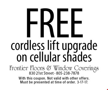 FREE cordless lift upgrade on cellular shades. With this coupon. Not valid with other offers. Must be presented at time of order. 3-17-17.