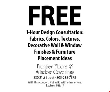 Free 1-Hour Design Consultation: Fabrics, Colors, Textures, Decorative Wall & Window Finishes & Furniture Placement Ideas. With this coupon. Not valid with other offers. Expires 5/15/17.