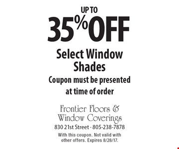 Up to 35% off Select Window Shades. Coupon must be presented at time of order. With this coupon. Not valid with other offers. Expires 8/28/17.