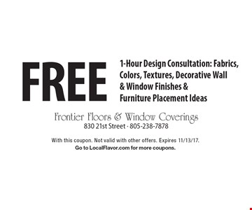 Free 1-Hour Design Consultation: Fabrics, Colors, Textures, Decorative Wall & Window Finishes & Furniture Placement Ideas. With this coupon. Not valid with other offers. Expires 11/13/17. Go to LocalFlavor.com for more coupons.