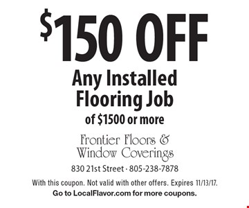 $150 off Any Installed Flooring Job of $1500 or more. With this coupon. Not valid with other offers. Expires 11/13/17. Go to LocalFlavor.com for more coupons.