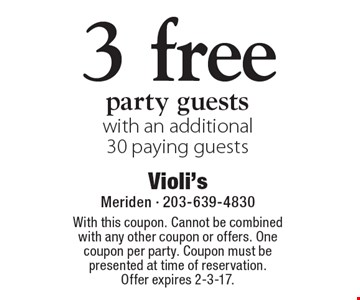 3 free party guests with an additional 30 paying guests. With this coupon. Cannot be combined with any other coupon or offers. One coupon per party. Coupon must be presented at time of reservation. Offer expires 2-3-17.