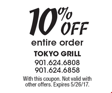 10% OFF entire order. With this coupon. Not valid with other offers. Expires 5/26/17.