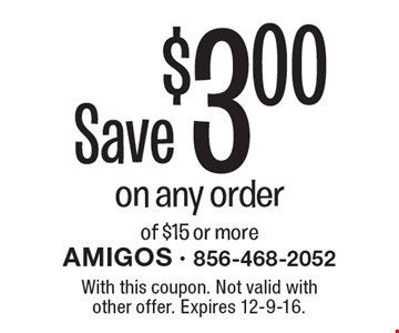 Save $3.00 on any order of $15 or more. With this coupon. Not valid with other offer. Expires 12-9-16.