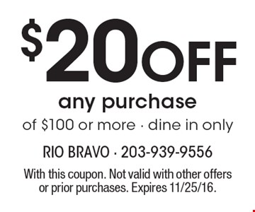 $20 Off any purchaseof $100 or more - dine in only. With this coupon. Not valid with other offers or prior purchases. Expires 11/25/16.