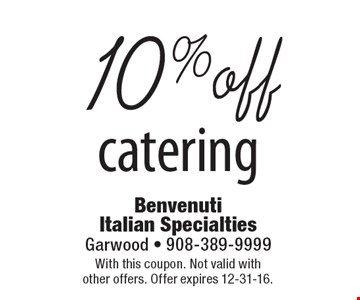10% off catering. With this coupon. Not valid with other offers. Offer expires 12-31-16.