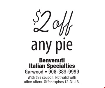 $2 off any pie. With this coupon. Not valid with other offers. Offer expires 12-31-16.