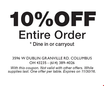 10% off entire order. Dine in or carryout. With this coupon. Not valid with other offers. While supplies last. One offer per table. Expires on 11/30/16.