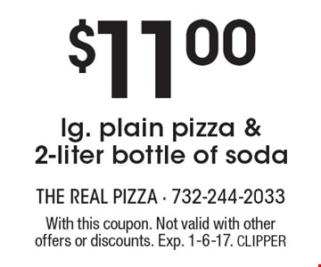 $11.00 lg. plain pizza & 2-liter bottle of soda. With this coupon. Not valid with other offers or discounts. Exp. 1-6-17. CLIPPER
