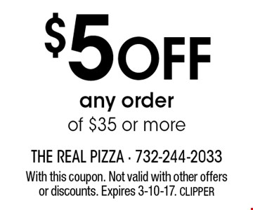 $5 off any order of $35 or more. With this coupon. Not valid with other offers or discounts. Expires 3-10-17. CLIPPER