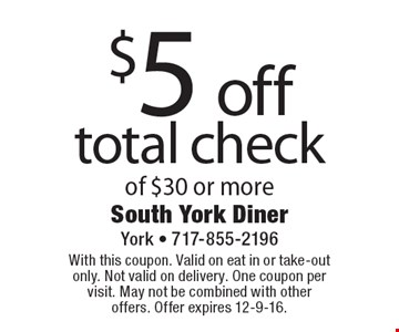 $5 off total check of $30 or more. With this coupon. Valid on eat in or take-out only. Not valid on delivery. One coupon per visit. May not be combined with other offers. Offer expires 12-9-16.