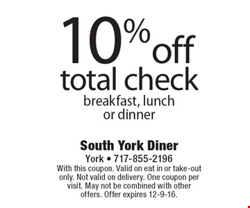 10% off total check breakfast, lunch or dinner. With this coupon. Valid on eat in or take-out only. Not valid on delivery. One coupon per visit. May not be combined with other offers. Offer expires 12-9-16.