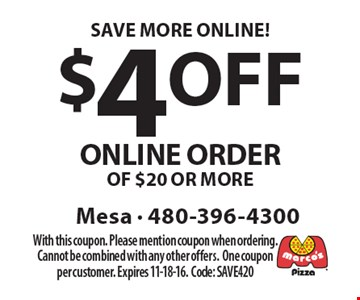 SAVE MORE ONLINE! $4 OFF ONLINE ORDER OF $20 OR MORE. With this coupon. Please mention coupon when ordering. Cannot be combined with any other offers. One coupon per customer. Expires 11-18-16. Code: SAVE420