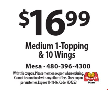$16.99 Medium 1-Topping & 10 Wings. With this coupon. Please mention coupon when ordering. Cannot be combined with any other offers. One coupon per customer. Expires 11-18-16. Code: HD4253