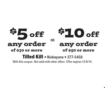 $5 off any order of $30 or more or $10 off any order of $50 or more. With this coupon. Not valid with other offers. Offer expires 12/9/16.