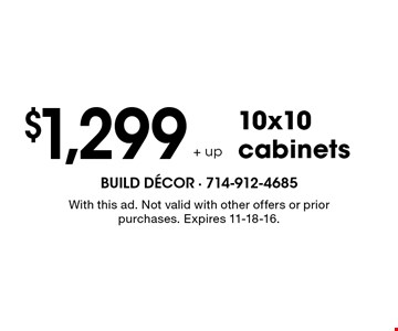 $1299+ up 10x10 cabinets. With this ad. Not valid with other offers or prior purchases. Expires 11-18-16.