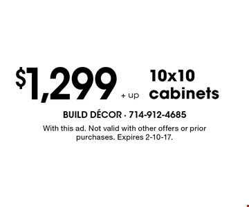 $1,299+ up 10x10 cabinets. With this ad. Not valid with other offers or prior purchases. Expires 2-10-17.