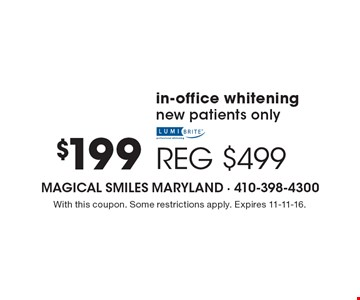 $199 in-office whitening. New patients only. Reg. $499. With this coupon. Some restrictions apply. Expires 11-11-16.