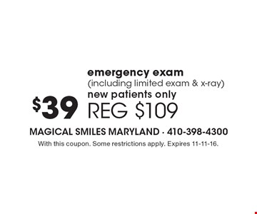 $39 emergency exam (including limited exam & x-ray). New patients only. Reg. $109. With this coupon. Some restrictions apply. Expires 11-11-16.