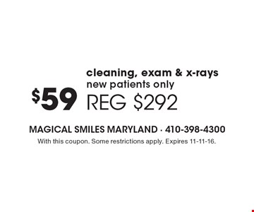 $59 cleaning, exam & x-rays. New patients only. Reg. $292. With this coupon. Some restrictions apply. Expires 11-11-16.