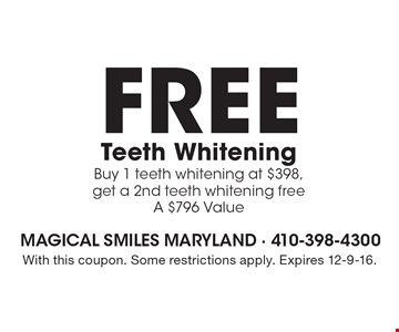 FREE Teeth Whitening. Buy 1 teeth whitening at $398, get a 2nd teeth whitening free, A $796 Value. With this coupon. Some restrictions apply. Expires 12-9-16.