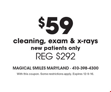 $59 cleaning, exam & x-rays. New patients only. REG $292. With this coupon. Some restrictions apply. Expires 12-9-16.