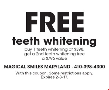 Free teeth whitening. Buy 1 teeth whitening at $398, get a 2nd teeth whitening free. A $796 value. With this coupon. Some restrictions apply. Expires 2-3-17.