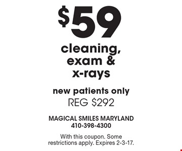 $59 cleaning, exam & x-rays. New patients only. REG $292. With this coupon. Some restrictions apply. Expires 2-3-17.