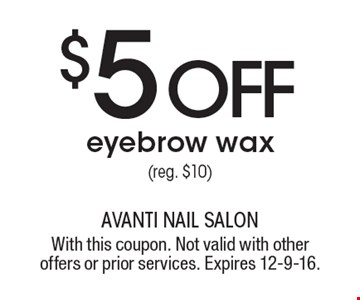 $5 OFF eyebrow wax (reg. $10). With this coupon. Not valid with other offers or prior services. Expires 12-9-16.