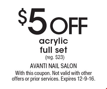 $5 OFF acrylic full set (reg. $23). With this coupon. Not valid with other offers or prior services. Expires 12-9-16.