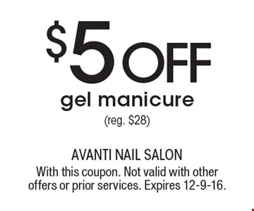 $5 OFF gel manicure (reg. $28). With this coupon. Not valid with other offers or prior services. Expires 12-9-16.