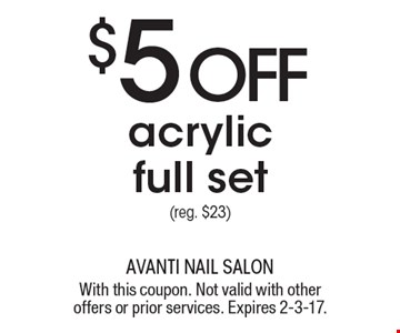$5 OFF acrylic full set (reg. $23). With this coupon. Not valid with other offers or prior services. Expires 2-3-17.