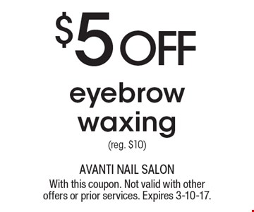 $5 OFF eyebrow waxing (reg. $10). With this coupon. Not valid with other offers or prior services. Expires 3-10-17.