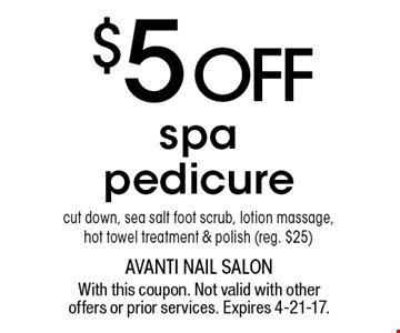 $5 OFF spa pedicure cut down, sea salt foot scrub, lotion massage, hot towel treatment & polish (reg. $25). With this coupon. Not valid with other offers or prior services. Expires 4-21-17.