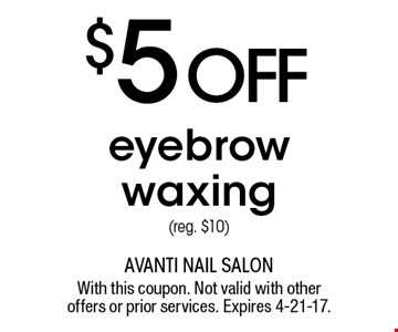 $5 OFF eyebrow waxing (reg. $10). With this coupon. Not valid with other offers or prior services. Expires 4-21-17.