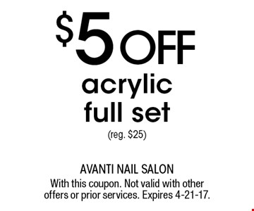 $5 OFF acrylic full set (reg. $25). With this coupon. Not valid with other offers or prior services. Expires 4-21-17.