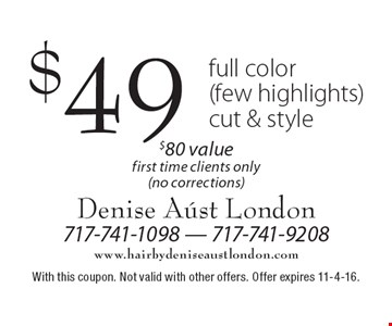 $49 full color (few highlights) cut & style. $80 value. First time clients only (no corrections). With this coupon. Not valid with other offers. Offer expires 11-4-16.