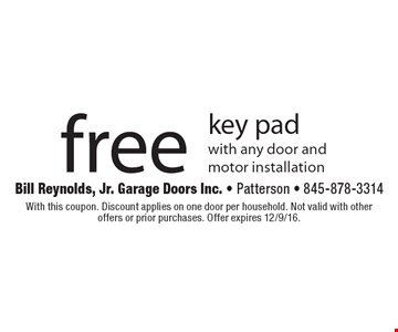 Free key pad with any door and motor installation. With this coupon. Discount applies on one door per household. Not valid with other offers or prior purchases. Offer expires 12/9/16.