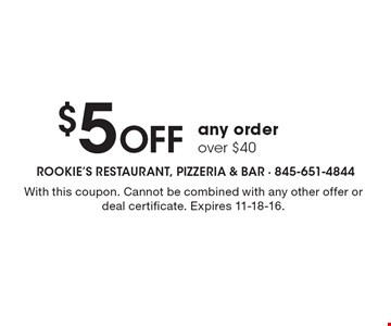 $5 Off any order over $40. With this coupon. Cannot be combined with any other offer or deal certificate. Expires 11-18-16.